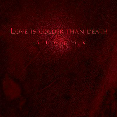 Love is Colder than Death - Atopos