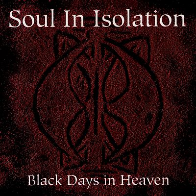 Soul in Isolation - Black Days in Heaven
